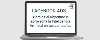Facebook Ads: domina el algoritmo y aprovecha la IA